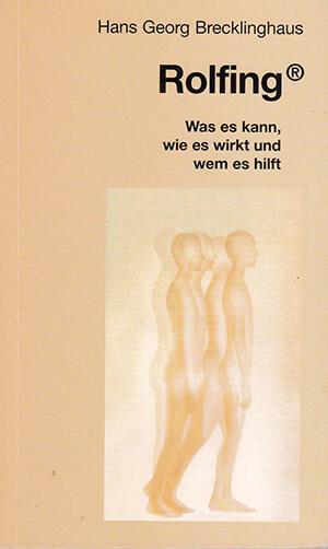 Hans Georg Brecklinghaus - Rolfing(R). Was es kann, wie es wirkt und wem es hilft.